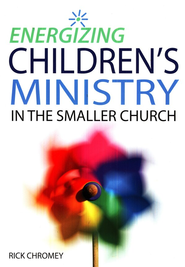 Energizing Children's Ministry in the Smaller Church  -              By: Rick Chromey
