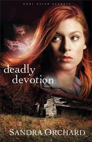 Deadly Devotion, Port Aster Secrets Series #1   -              By: Sandra Orchard