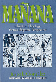 Manana Christian Theology from a Hispanic Perspective   -     By: Justo L. Gonzalez