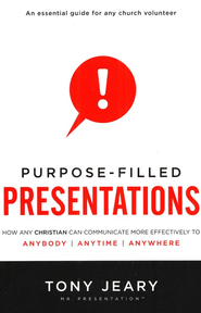 Purpose-Filled Presentations  -              By: Tony Jeary