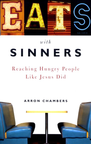 Eats with Sinners: Reaching Hungry People Like Jesus Did  -     By: Arron Chambers