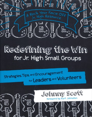 Redefining the Win for Jr. High Small Groups: Strategies, Tips and Encouragement for Leaders and Volunteers  -     By: Johnny Scott