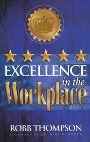 Excellence in the Workplace  -     By: Robb Thompson