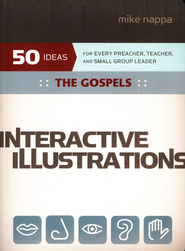 Interactive Illustrations--The Gospels: 50 Ideas for Every Preacher, Teacher, and Small Group Leader  -     By: Mike Nappa