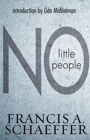 No Little People - eBook  -     By: Francis A. Schaeffer