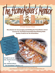 The Homemaker's Mentor: Print Issue One   -     By: Martha Greene