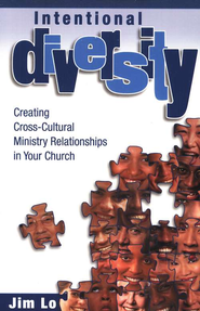 Intentional Diversity: Creating Cross-Cultural Ministry  Relationships in Your Church    -     By: Jim Lo