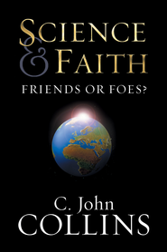 Science and Faith: Friends or Foes? - eBook  -     By: C. John Collins