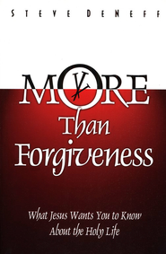 More Than Forgiveness: A Contemporary Call to Holiness Based on the Life of Jesus Christ  -     By: Steve DeNeff