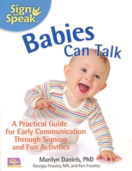 Babies Can Talk: A Practical Guide for Early  Communication Through Signing and Fun Activities  -     By: Marilyn Daniels Ph.D.