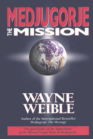 Medjugorje the Mission  -     By: Wayne Weible