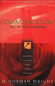 Communication: Key to Your Marriage Revised and Updated Edition  -              By: H. Norman Wright