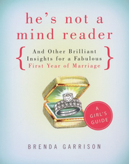 He's not a Mind Reader and Other Brilliant Insights for a Fabulous First Year of Marriage  -     By: Brenda Garrison