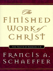 The Finished Work of Christ: The Truth of Romans 1-8 - eBook  -     By: Francis A. Schaeffer