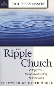 The Ripple Church Multiply Your Ministry by Parenting New Churches  -     By: Phil Stevenson