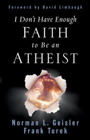 I Don't Have Enough Faith to Be an Atheist - eBook  -     By: Norman L. Geisler, Frank Turek