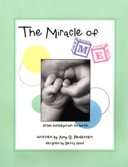 The Miracle of Me: From Conception to Birth  -     By: Amy B. Pedersen
