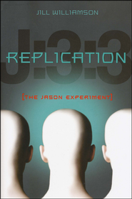 Replication: The Jason Experiment  -              By: Jill Williamson