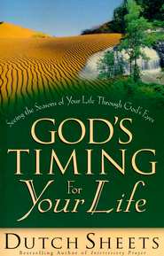 God's Timing for Your Life: Seeing the Seasons of Your  Life Through God's Eyes  -     By: Dutch Sheets
