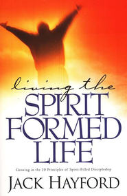 Living the Spirit Formed Life                         -     By: Jack Hayford