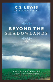 Beyond the Shadowlands: C. S. Lewis on Heaven and Hell - eBook  -     By: Wayne Martindale