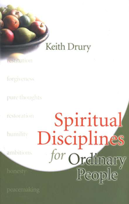 Spiritual Disciplines for Ordinary People  -              By: Keith Drury