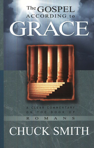 The Gospel According to Grace: A Clear Commentary on the Book of Romans  -     By: Chuck Smith