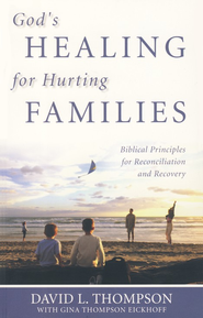 God's Healing for Hurting Families: Biblical Principles for Reconciliation and Recovery  -     By: David L. Thompson, Gina Eickhoff