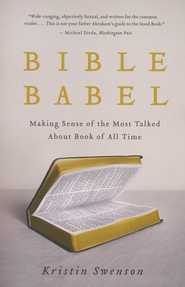 Bible Babel: Making Sense of the Most Talked About Book of All Time  -     By: Kristin Swenson