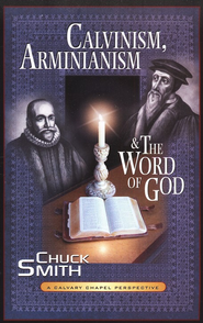Calvinism, Arminianism, and the Word of God  -     By: Chuck Smith