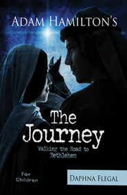 The Journey: Walking the Road to Bethlehem - Children's Edition  -     By: Adam Hamilton, Daphna Flegal