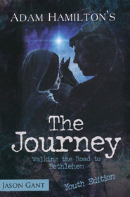 The Journey: Walking the Road to Bethlehem - Youth Edition  -     By: Adam Hamilton, Jason Grant
