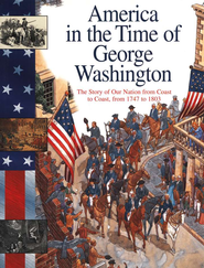 George Washington: The Story Of Our Nation From Coast To Coast, From 1747 To 1803  -     By: Sally Senzell Isaacs