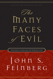 The Many Faces of Evil: Theological Systems and the Problems of Evil - eBook  -     By: John S. Feinberg