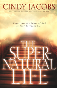 The Supernatural Life: Experience the Power of God in Your Everyday Life  -     By: Cindy Jacobs