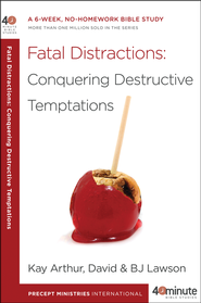 Fatal Distractions: Conquering Destructive Temptations  -     By: Kay Arthur, David Lawson, BJ Lawson
