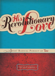 His Revolutionary Love: Jesus' Radical Pursuit of You  -              By: Lynn Cowell