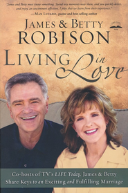 Living in Love: Co-hosts of TV's LIFE Today, James and Betty Share Keys to an Exciting and Fulfilling Marriage  -     By: James Robison, Betty Robison