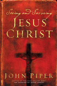 Seeing and Savoring Jesus Christ - eBook  -     By: John Piper