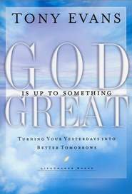 God Is Up to Something Great: Turning Your Yesterdays into Better Tomorrows  -              By: Tony Evans