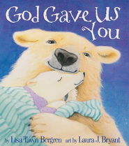God Gave Us You     -     By: Lisa T. Bergren