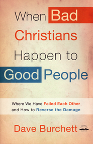 When Bad Christians Happen to Good People: Where We Have Failed Each Other and How to Reverse the Damage - Slightly Imperfect  -     By: Dave Burchett