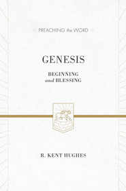 Genesis: Beginning and Blessing - eBook  -     By: R. Kent Hughes