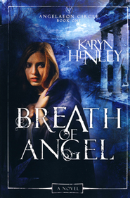Breath of Angel, Angeleon Circle Series #1   -     By: Karyn Henley