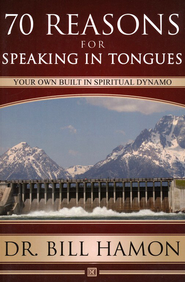 70 Reasons for Speaking in Tongues: Your Own Built In Spiritual Dynamo  -              By: Bill Hamon