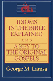 Idioms in the Bible Explained   -     By: George M. Lamsa