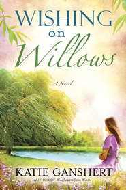 Wishing on Willows    -              By: Katie Ganshert