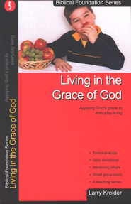 Living in the Grace of God, Biblical Foundation Series  -     By: Larry Kreider