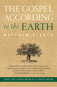 The Gospel According to the Earth: Why the Good Book Is a Green Book  -     By: Matthew Sleeth