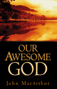 Our Awesome God - eBook  -     By: John MacArthur